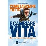 """libro """"Come lasciare tutto e cambiare vita"""" di Alessandro Castagna"""