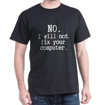 t-shirt I won't fix your computer